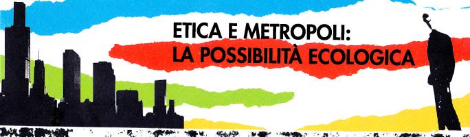 Post image for etica e metropoli: la possibilità ecologica