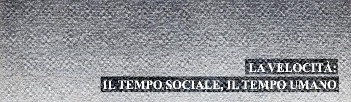 Post image for la velocità: Il tempo sociale, il tempo umano
