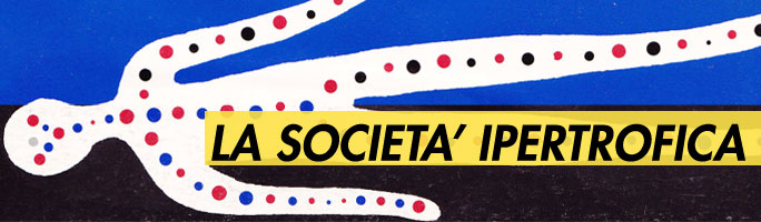 Post image for la società ipertrofica